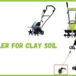 7 Best Tiller for Clay Soil Reviews [2021]