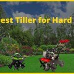 Best Tiller for Hard Soil (Top Rototiller for Rocky Soil)