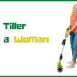 Best Tiller for a Woman to use 2021 (Mantis/Luckyer/Greenworks/Earthwise)
