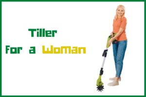 Best garden tillers for a women