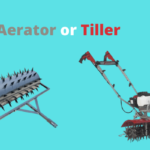 Aerator or Tiller: Which is Good for Your Yard?