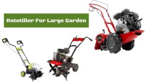 Best Rototiller For Large Gardens